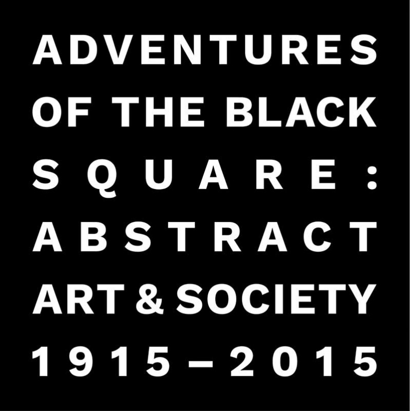 Adventures of the Black Square: Abstract Art and Society 1915–2015